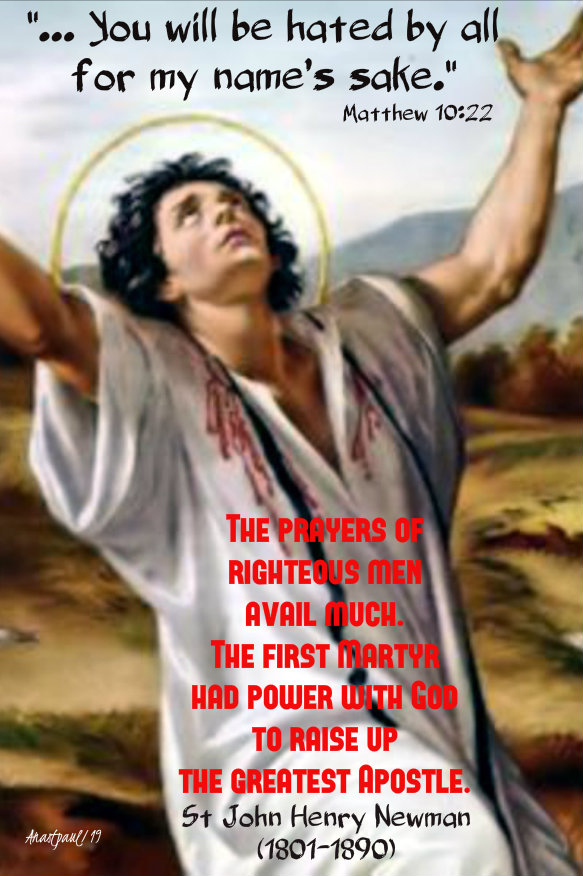 matthew 10 22 you will be hated by all - st stephen - the prayers of righteous men - st john henry newman 26 dec 2019.jpg