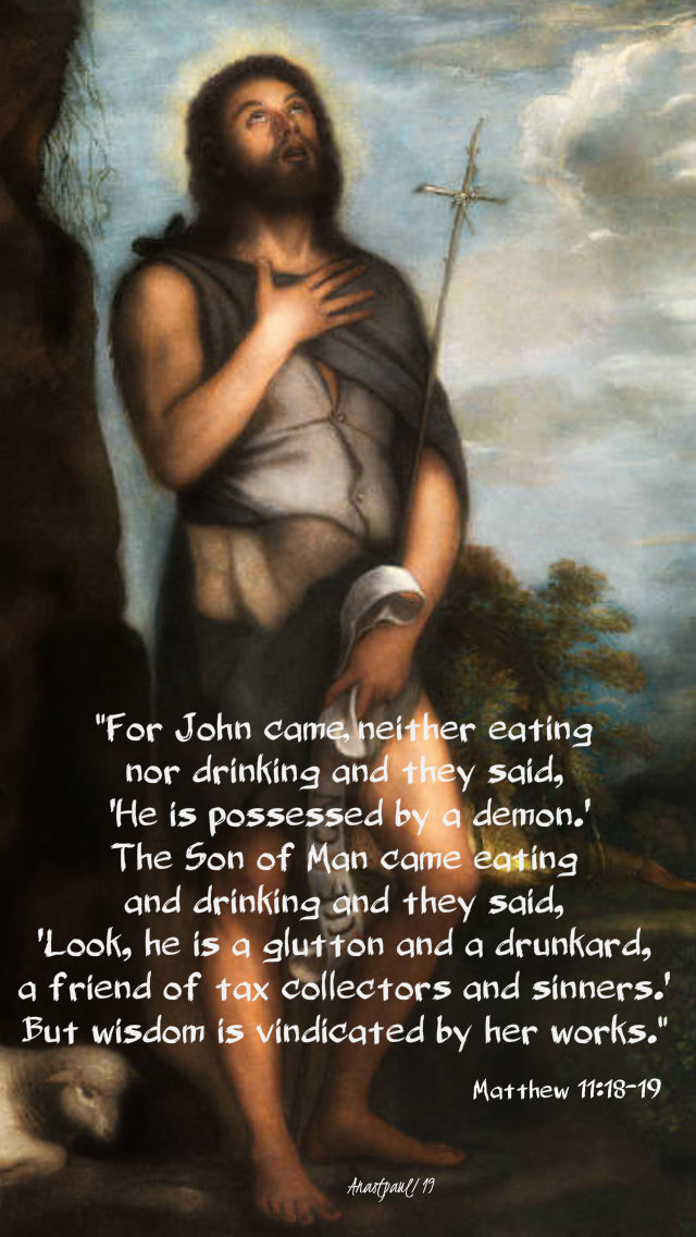 matthew 11 18-19 for john came neither eating nor drinking - 13 dec 2019.jpg