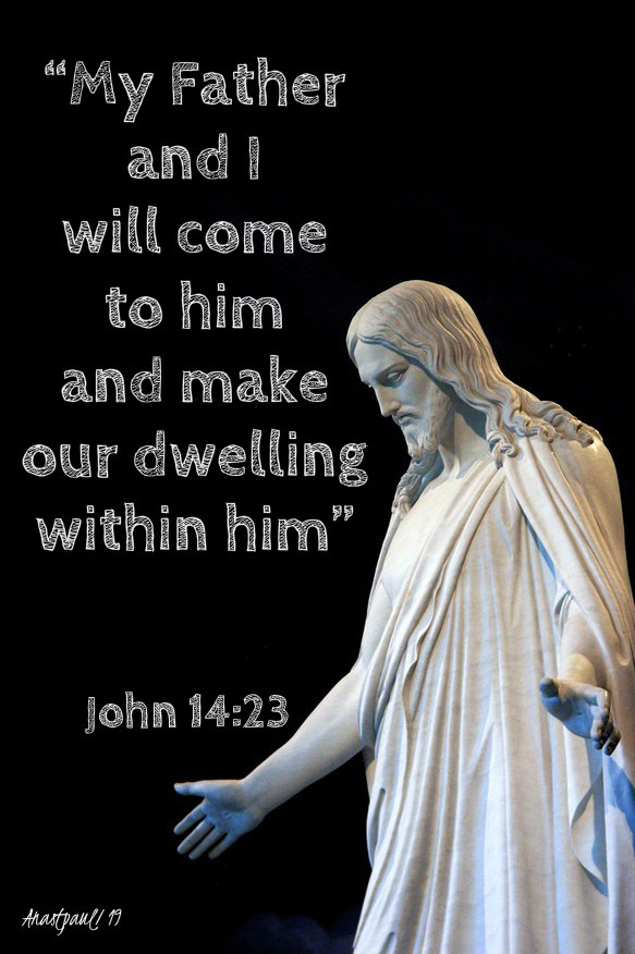 my father and i will come to him and make our dwellin within him - john 14 23 - 8 dec 2019 2nd sun advent.jpg