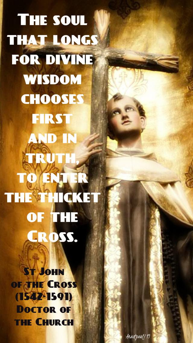 the souls that longs for divine wisdom enters - st john of the cross 14 dec 2019.jpg