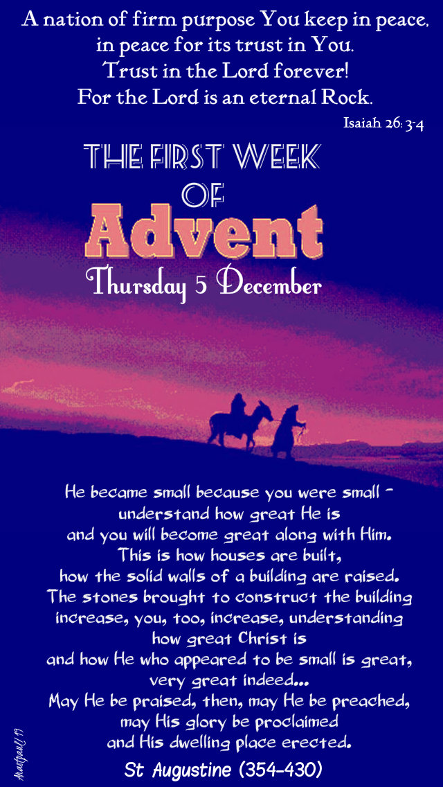 thursday of the first week of advent 5 dec 2019 isaiah 26 3-4 - st augustine he became small.jpg