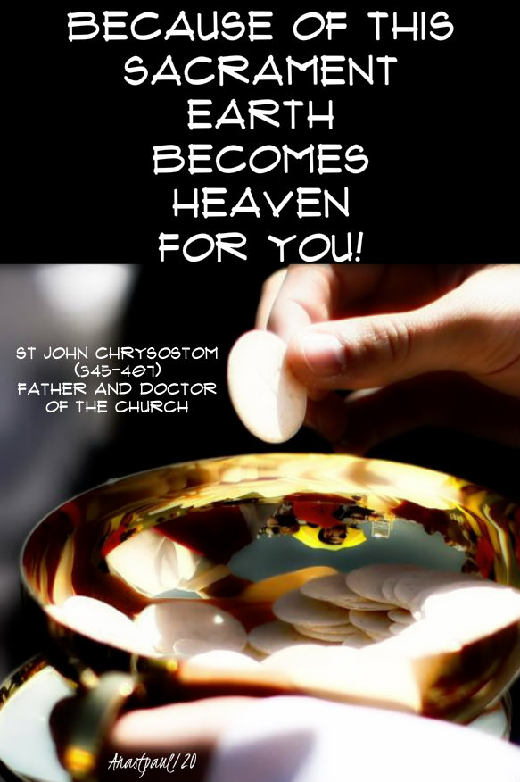 because of this sacrament earth becomes heaven fo ryou -st john chrysostom 7 jan 2020.jpg