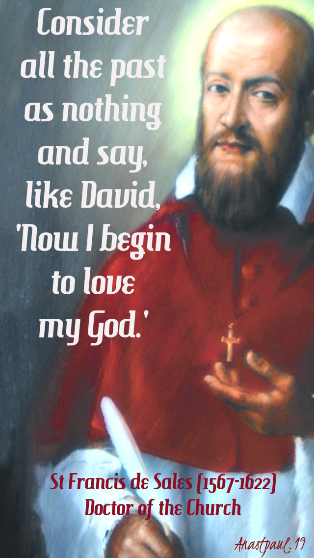 consider all the past as nothing and say like david now i begin to love my god - 24 jan2019 st francis de sales