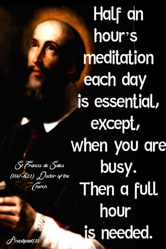 half an hour's meditation each day - st francis de sales 24 jan 2020