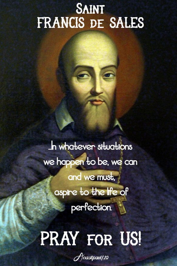in whatever situations we happen to be in - st francis de sales pray for us 24 jan 2020