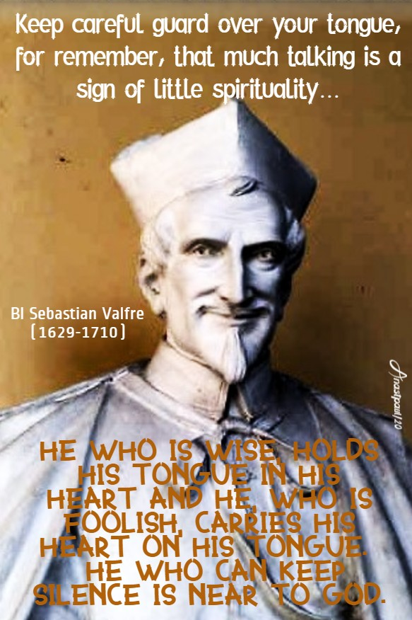 keep careful guard over your tongue - he who is wise holds his tongue in his heart - bl sebastian valfre 30 jan 2020