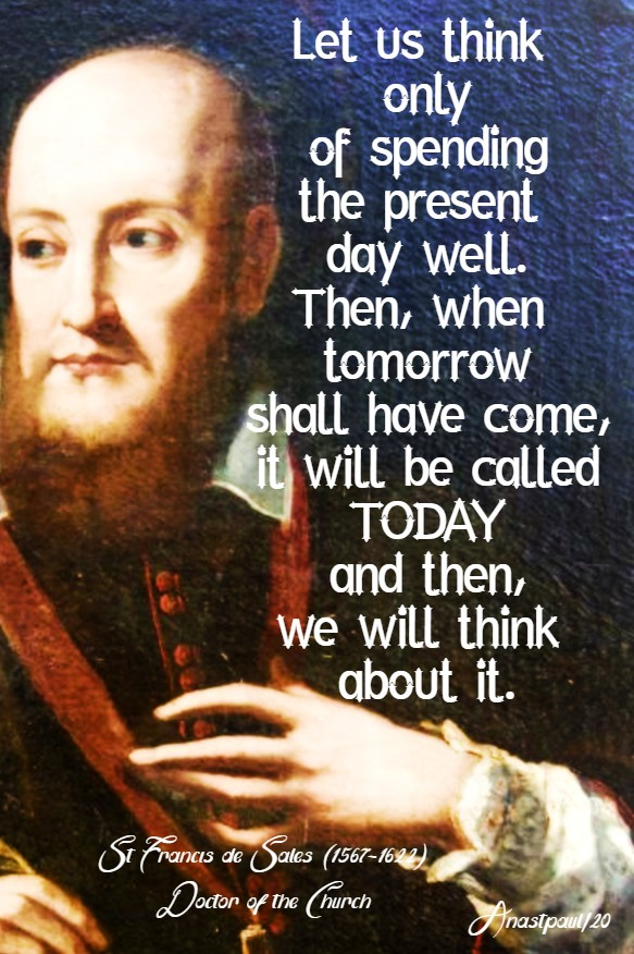 let us think only of spending the present day well - st francis de sales - 24 jan 2020