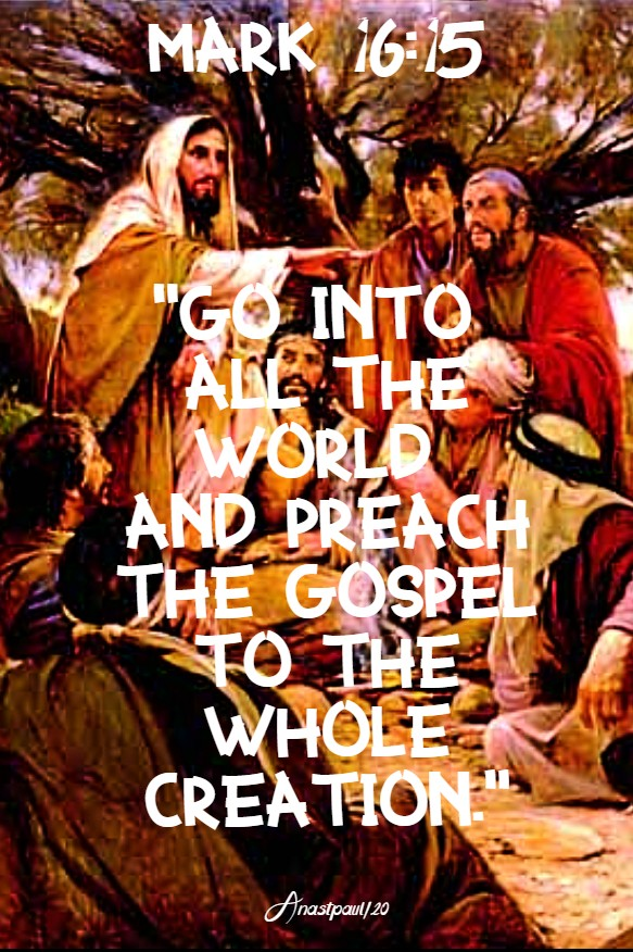 mark 16 15 go into all the world and preach the gospel to all creation - 25 jan 2020