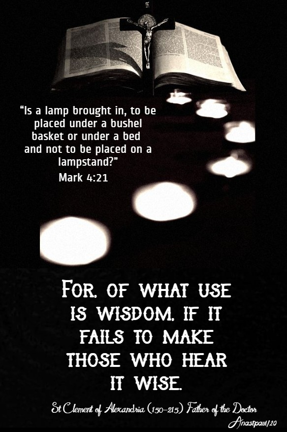 mark 4 21 is a lamp brought in - for of what use is wisdom - st clement of alexandria 30 jan 2020