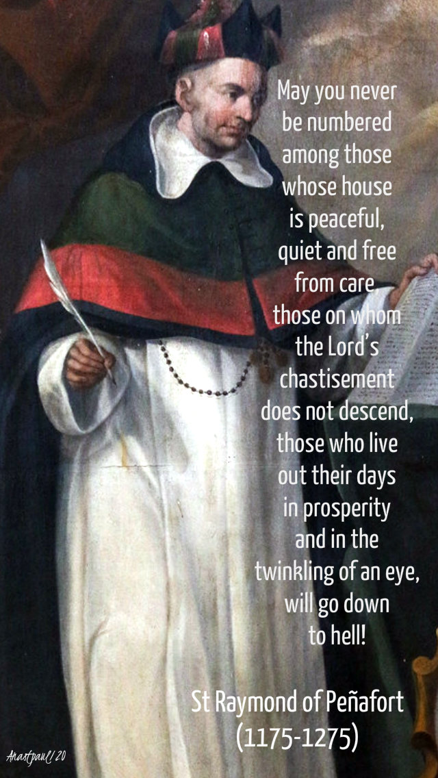 may you never be numbered amongst those whose house is peaceful - st ryamond of penafort 7 jan 2020