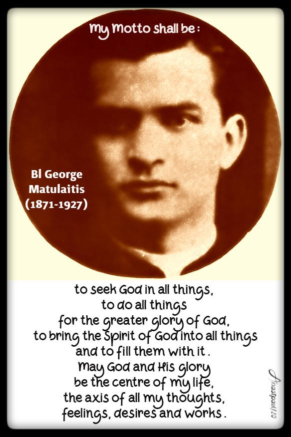 my motto shall be to seek god - bl george matulaitis - 27 jan 2020
