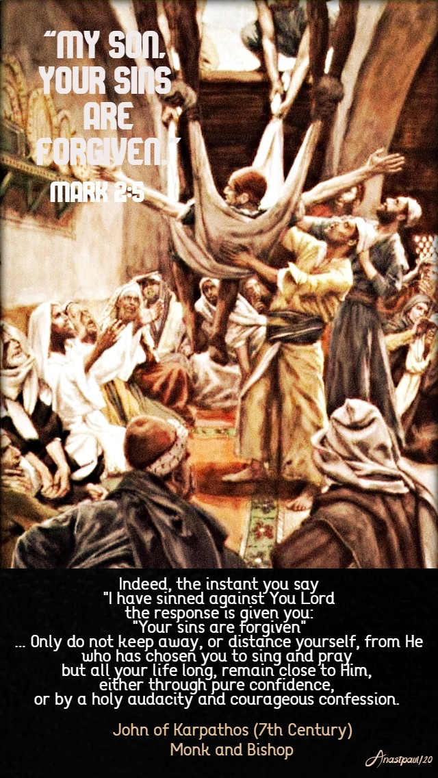 my son your sins are forgiven mark 2 5 - indeed the instant you say I have sinned 17 jan 2020 john of karpathos