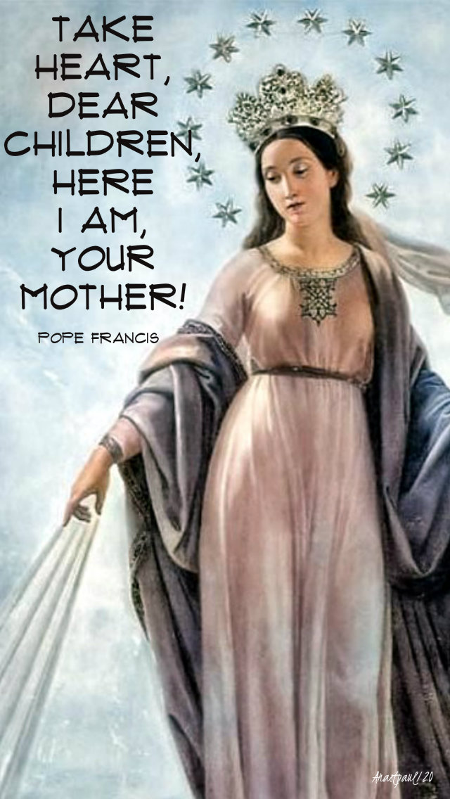 take heart dear children here i am your mother - pope francis 1 jan 2019.jpg