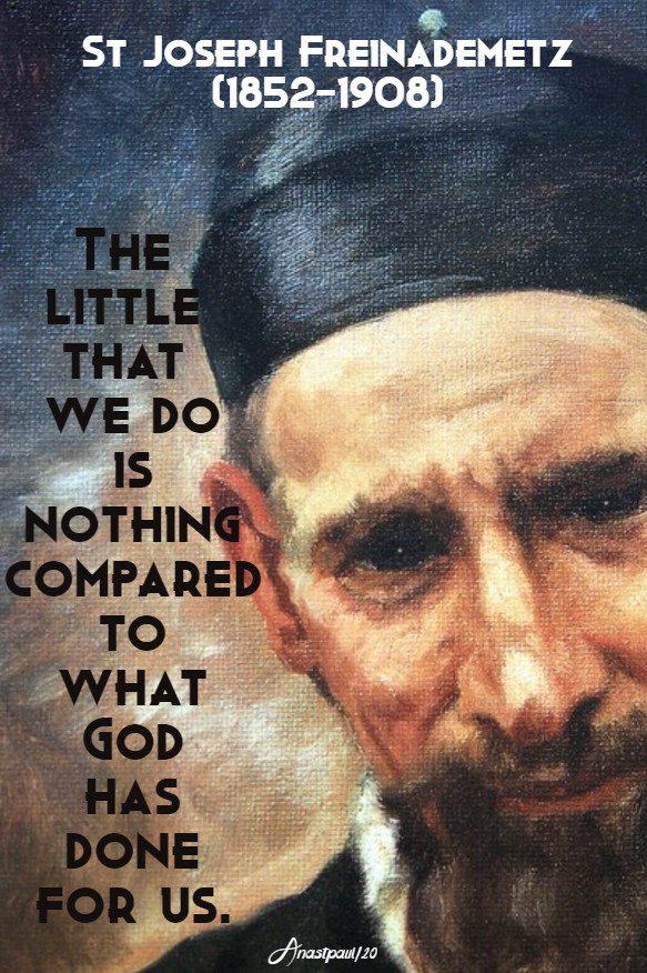 the little that we do is nothing compared to what god has done for us - st joseph freinademetz 28 jan 2020