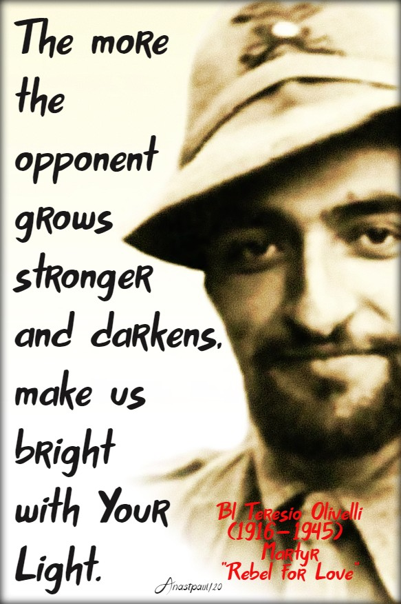 the more the opponent grows stronger and darkens make us bright with your light bl teresio olivelli 17 jan 2020