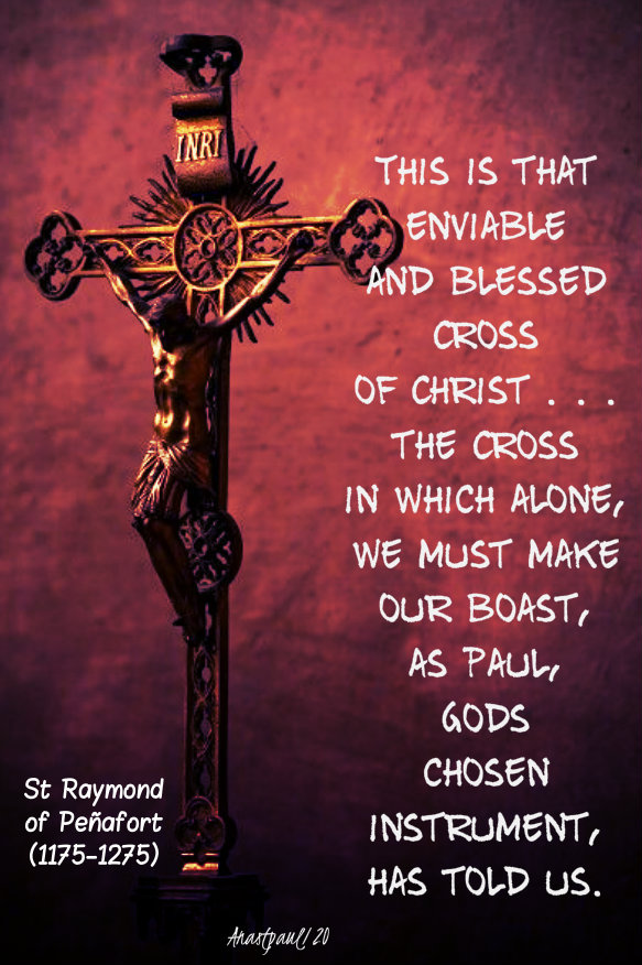 this is that enviable and blessed cross of christ - st raymond of penafort 7 jan 2019