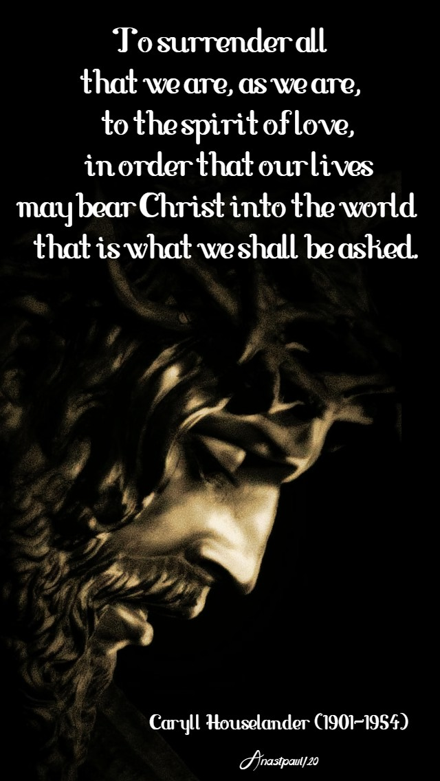 to surrender all that we are as we are in order to bear christ caryll houselander 18 jan 2020
