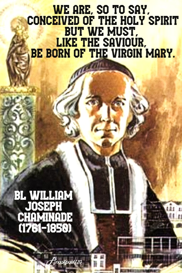 we are so to say conceived by the holy spirit - bl w joseph chaminade 22 jan 2020