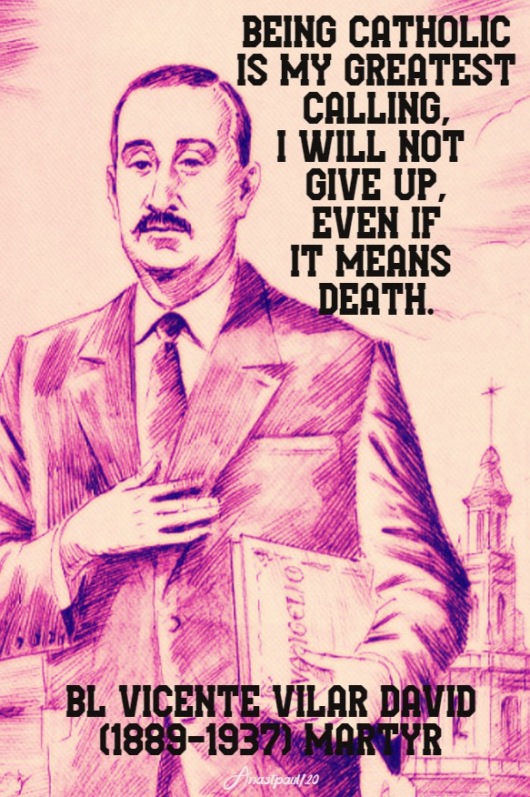 being catholic is my greatest calling - bl vicente vilar david martyr 14 feb 2020