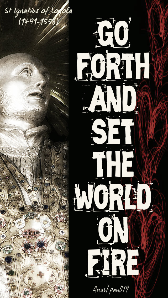 go-forth-and-set-the-world-on-fire-st-ignatius-loyola-14-jan-2019 and 6 feb 2020