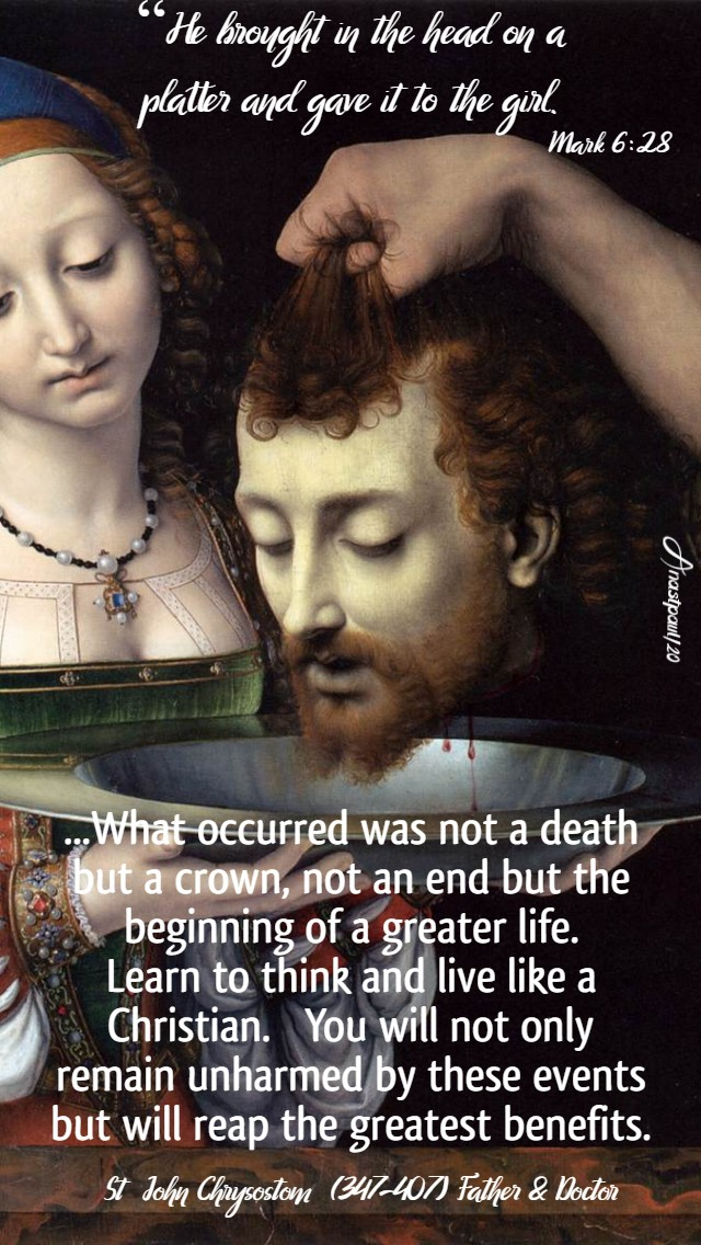 he brought in the head mark 6 28 - what occurred was not a death but a crown st john chrysostom 7 feb 2020