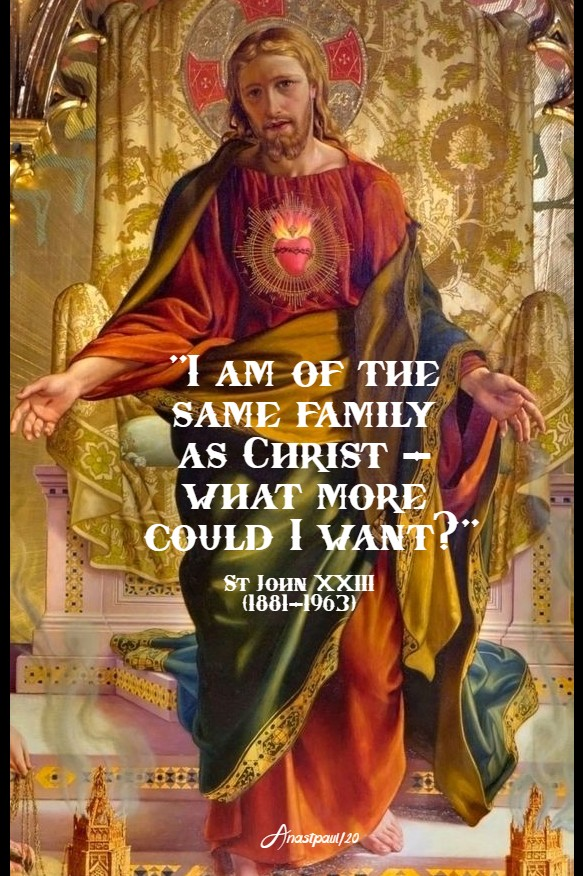 i am of the same family as christ what more could i want st john XXIII 9 feb 2020