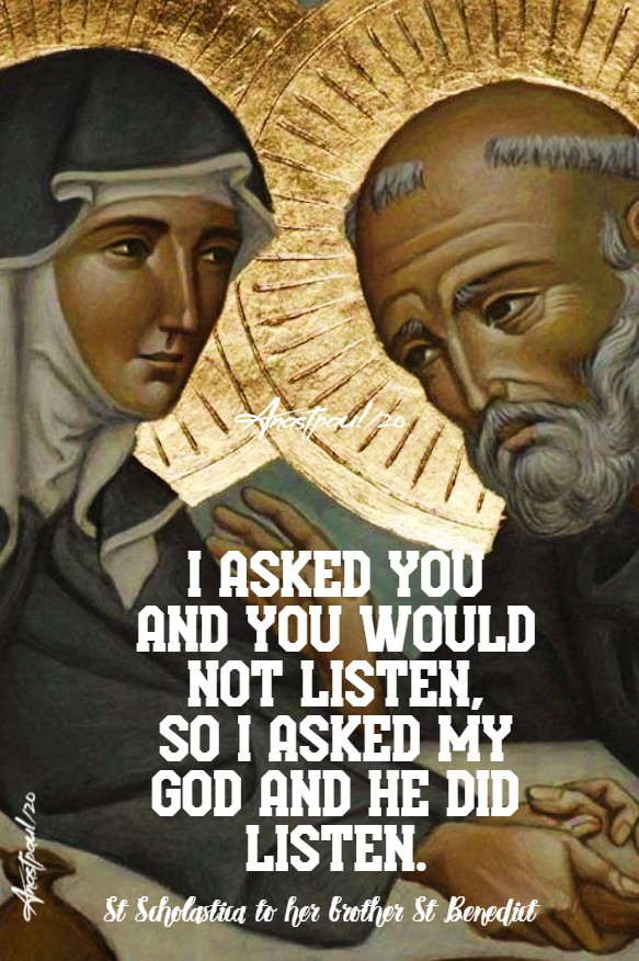 i asked and you would not listen to i asked my god and he did listen st scholastica 10 feb 2020