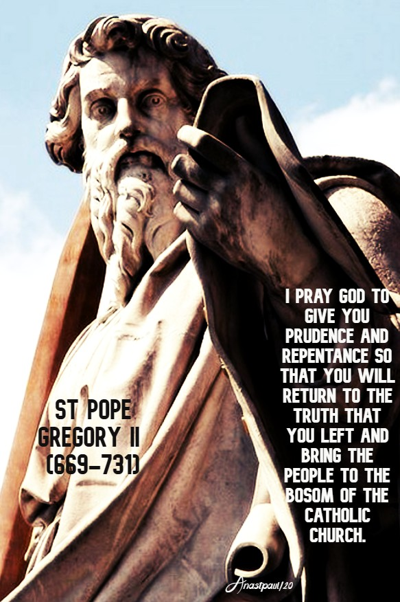 I pray god to give you prudence - st pope gregory II 11 feb 2020