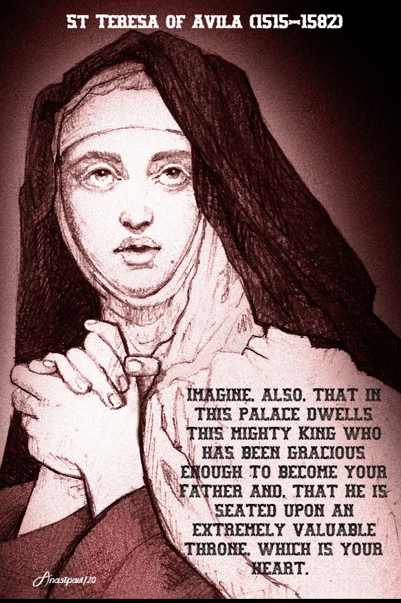 imagine also that in this palace dwells this mighty king - st teresa of avila 11 feb 2020