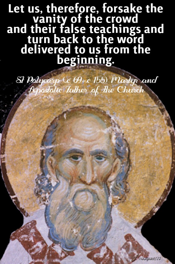 let us therefore, forsake the vanity of the crowd - st polycarp 23 feb 2020