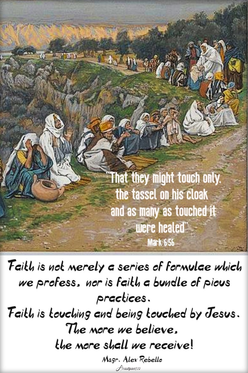 mark 6 56 that they might touch onl;y the tassle on his cloak-faith is not - bible diary 10 feb 2020