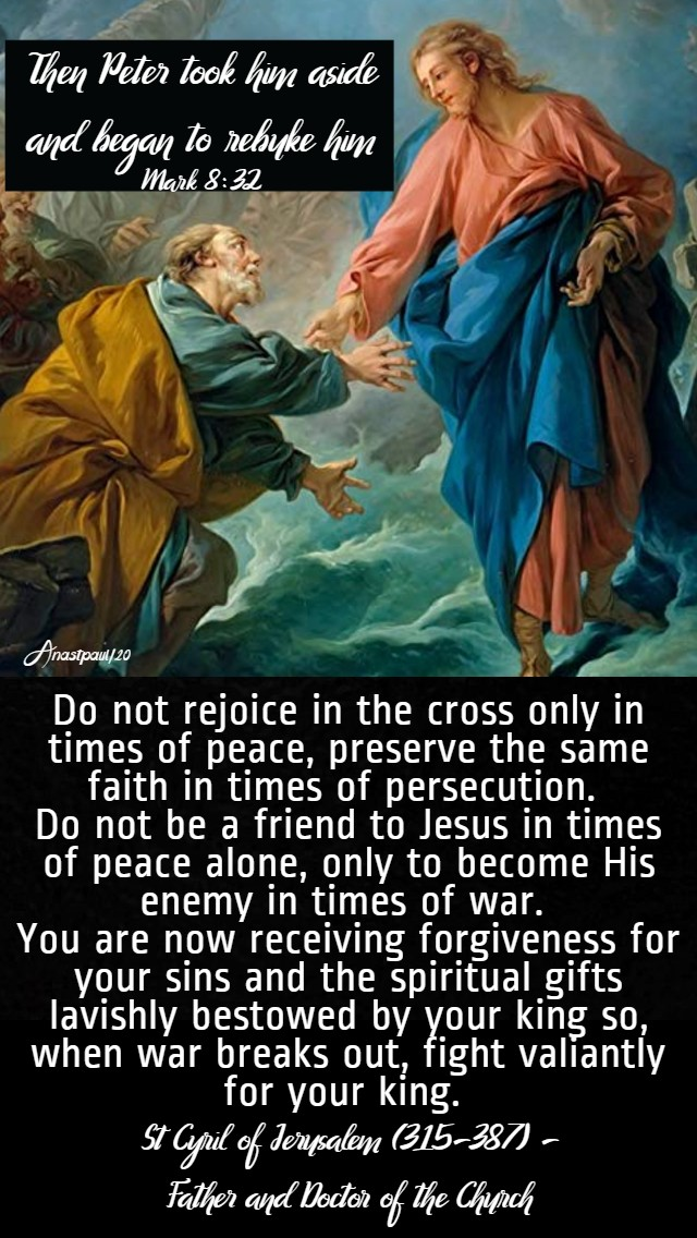 mark 8 32 then peter took him aside - do not rejoice in the cross only in times of peace - st cyril jerusalem 20 feb 2020