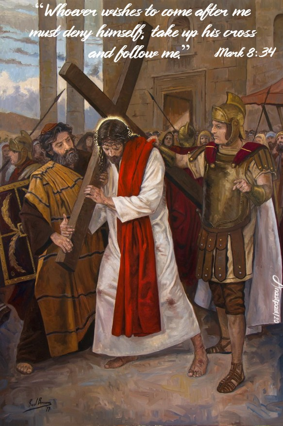 mark 8 34 - whoever wishes to follow me must take up his cross - 21 feb 2020