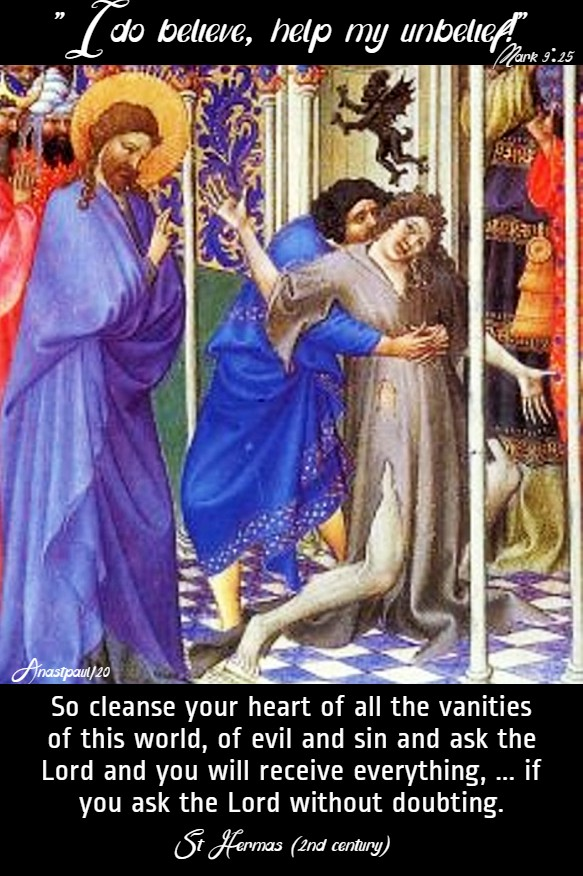 mark 9 25 i do believe, help my unbelief - so cleanse your heart st hermas 24 feb 2020