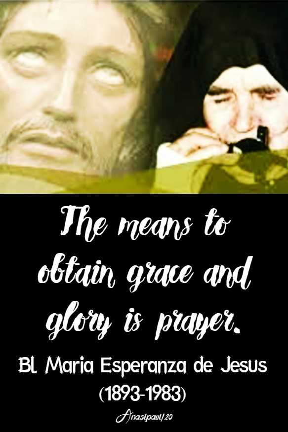 the means to obtain grace and glory is prayer bl esperanza de jesus 8 feb 2020