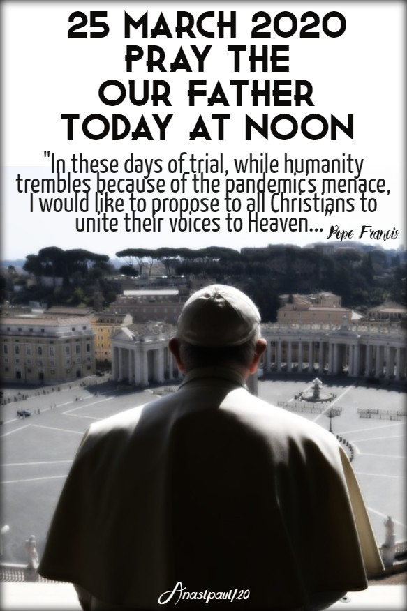 25 march 2020 pray the our father at noon today pope francis coronavirus 25march2020