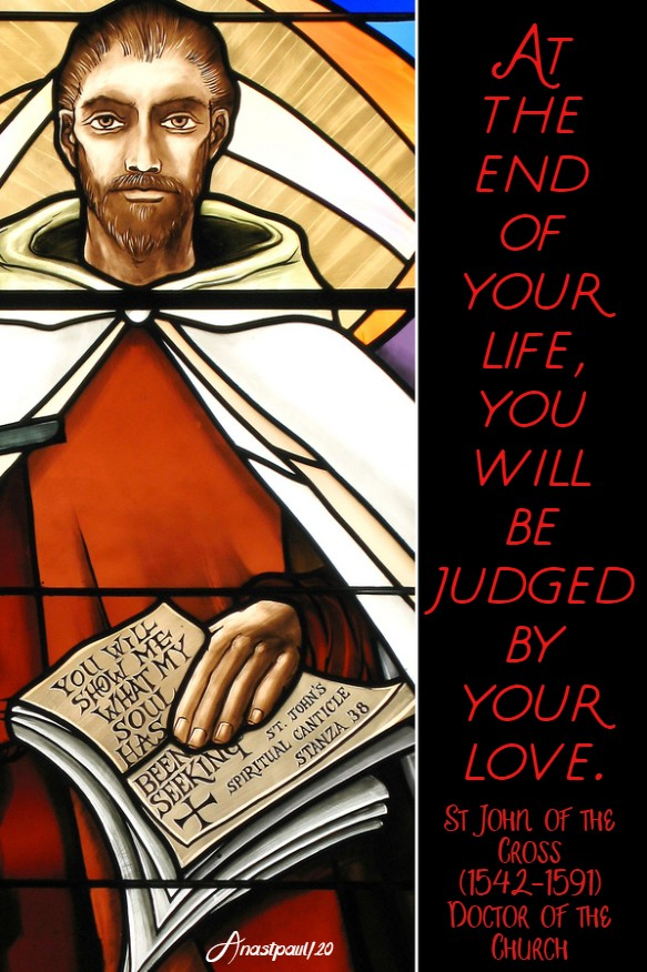 at the end of your life you will be judged - st john of the cross 20 march 2020