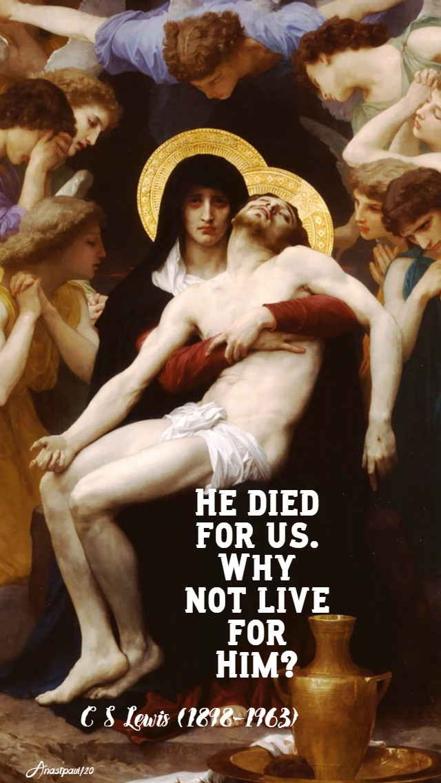 he died for us why not live for him - c s lewis 31 march 2020