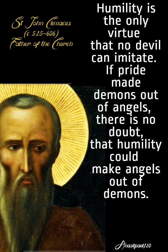humility is the only virtue that no devil can imitate - st john climacus-30 march 2020