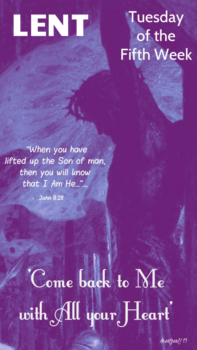 john-8-28-when-yu-have-lifted-up-the-son-of-man-tuesdayfifthweeklent-9-april-2019 and 31 March 2020