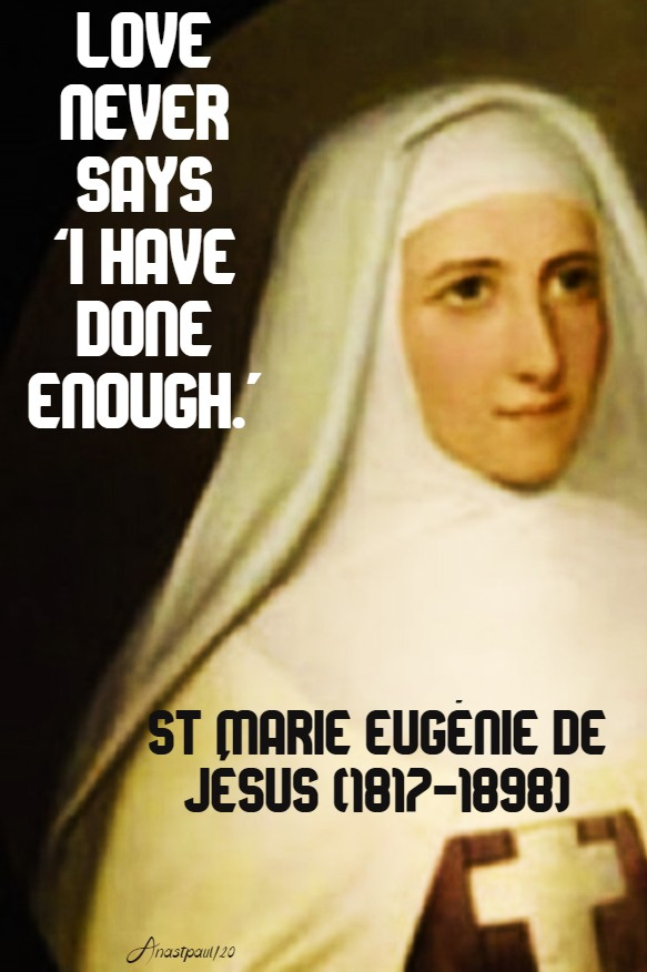 love never says i have done enough - st marie eugenie de jesus 10 march 2020