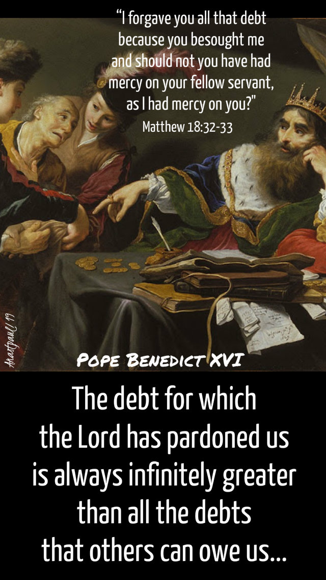 matthew-18-32-33-i-forgave-you-all-the-debt-the-debt-for-which-the-lord-has-pardoned-us-pope-benedict-26-march-2019 and 17 march 2020