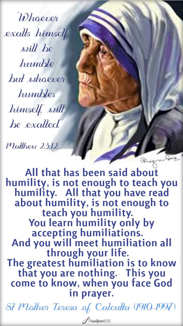 matthew 23 12 whoever exalts himself - alll that has been said about humility is not enough - st mother teresa 10 march 2020