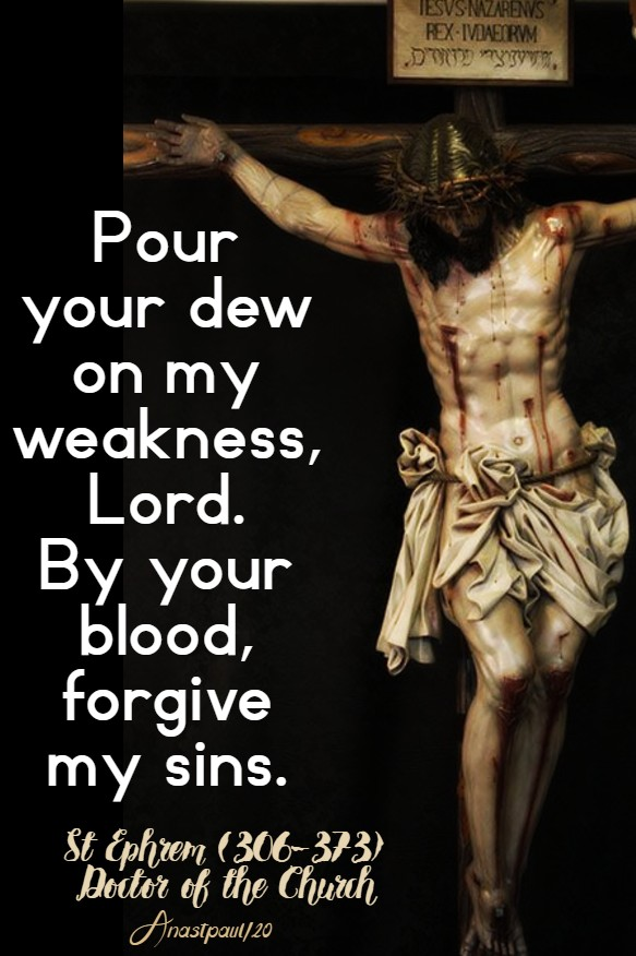 pur your dew on my weakness lord by your blood forgive my sins - st ephrem 24 march 2020