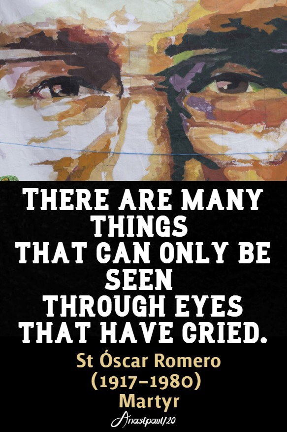 thee are many things - eyes that have cried - st oscar romero 24 march 2020