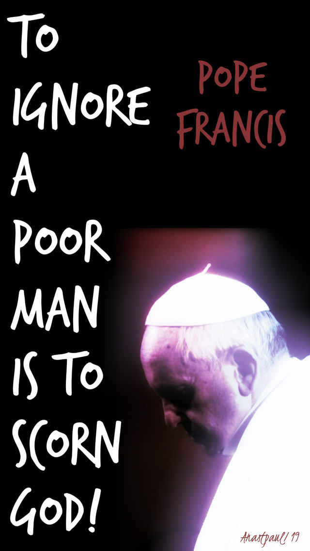 to ignore a poor man is to scorn god - pope francis 21 march 2019 thurs2ndweeklent
