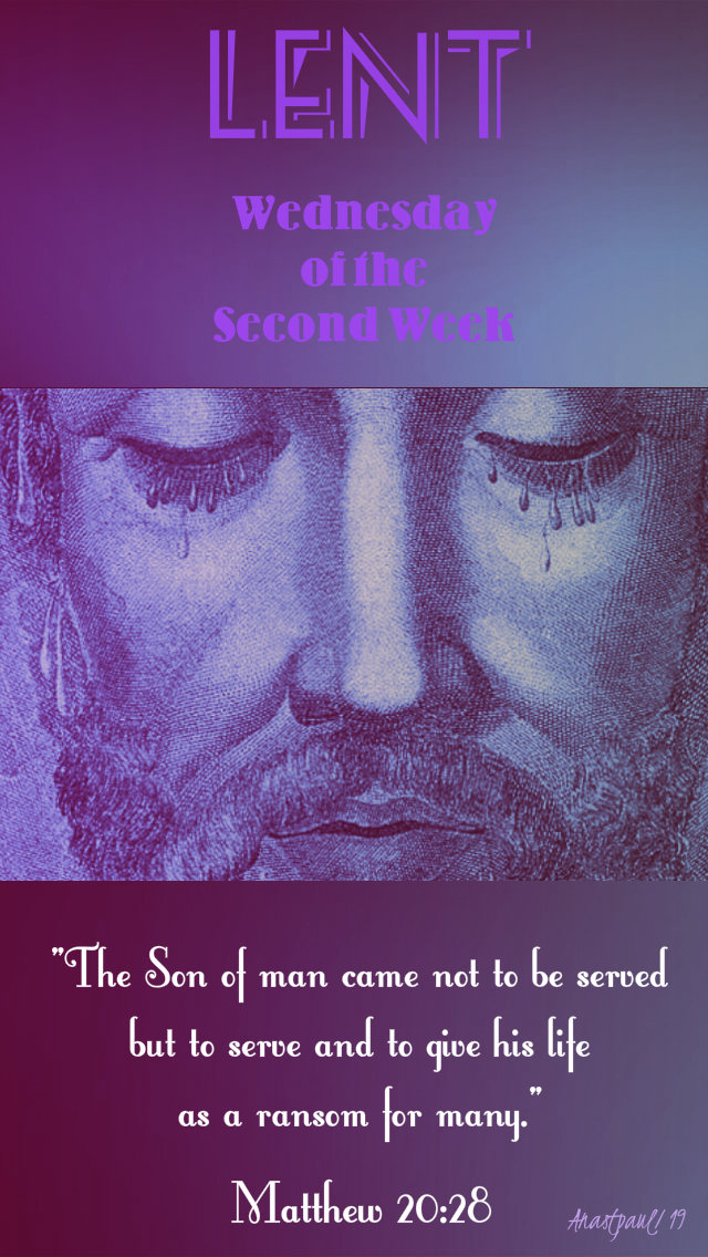 wed-of-the-second-week-matthew-20-28-the-sone-of-man-came-not-to-serve-20-march-2019 and 11 march 2020