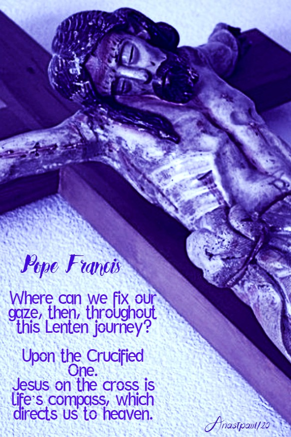 where can we fix our gaze - upon the crucified one - pope francis 18 march 2020