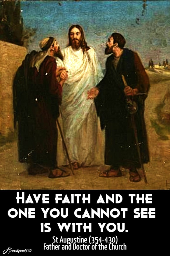 have faith and the one you cannot see is with you - emmaus - st augustine 15 april 2020