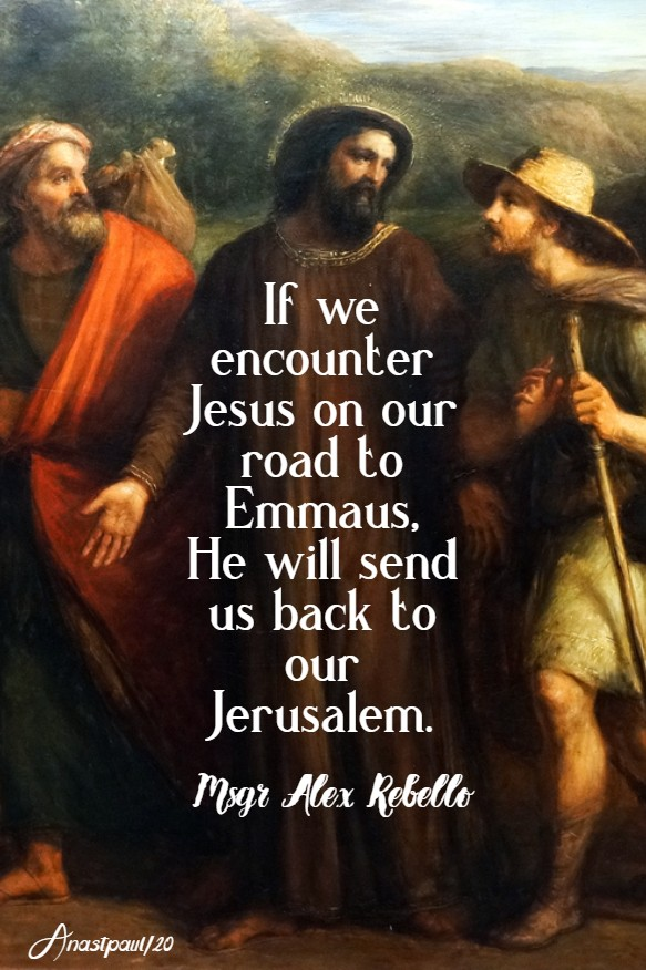 if we encounter jesus on our road to emmaus - msgr alex rebello 15 april 2020